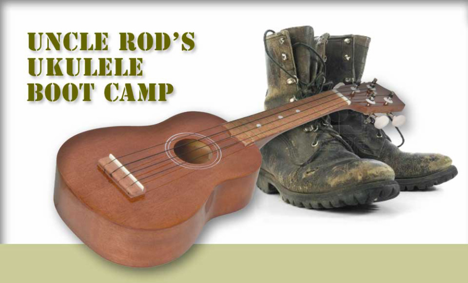 Uncle Rod's Ukulele Boot Camp
